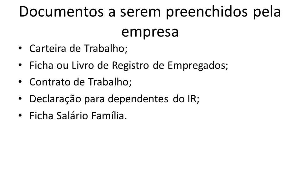 Documentos a serem preenchidos pela empresa Carteira de Trabalho; Ficha ou Livro de Registro de Empregados; Contrato de Trabalho; Declaração para depe