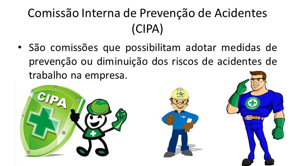 Comissão Interna de Prevenção de Acidentes (CIPA) São comissões que possibilitam adotar medidas de prevenção ou diminuição dos riscos de acidentes de