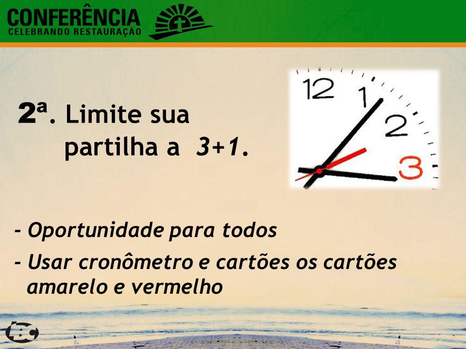 2ª. Limite sua partilha a 3+1. - Oportunidade para todos - Usar cronômetro e cartões os cartões amarelo e vermelho