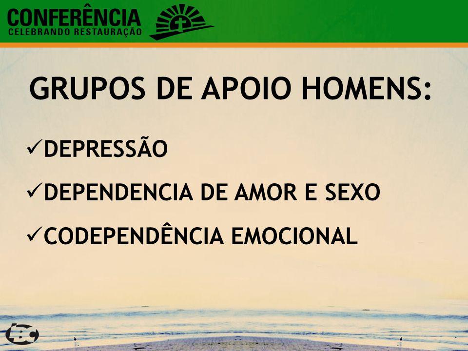 DEPRESSÃO TRAUMAS EMOCIONAIS DEPENDENCIA DE AMOR E SEXO CODEPENDÊNCIA EMOCIONAL GRUPOS DE APOIO MULHERES: