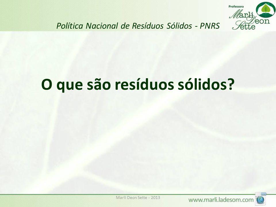 Marli Deon Sette - 201315 Política Nacional de Resíduos Sólidos - PNRS O que são resíduos sólidos?