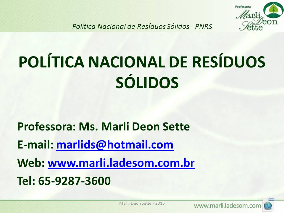 Marli Deon Sette - 20132 Política Nacional de Resíduos Sólidos - PNRS POLÍTICA NACIONAL DE RESÍDUOS SÓLIDOS Professora: Ms.