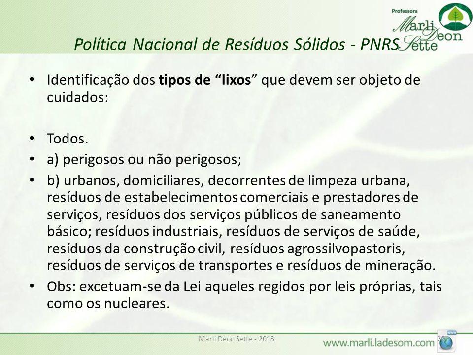 Marli Deon Sette - 201320 Política Nacional de Resíduos Sólidos - PNRS Identificação dos tipos de lixos que devem ser objeto de cuidados: Todos.
