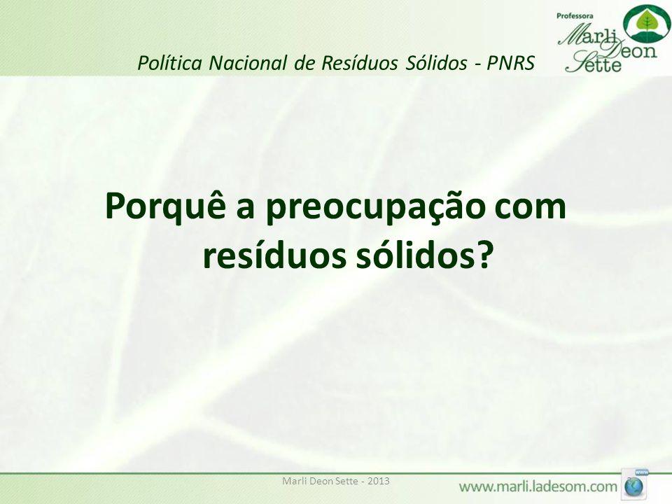 Marli Deon Sette - 201314 Política Nacional de Resíduos Sólidos - PNRS Estado das artes: alguns dados acerca dos resíduos sólidos no Brasil: Quantidade de resíduos sólidos: em 2010, os brasileiros geraram 6,8% mais lixo que em 2009, segundo levantamento da Associação Brasileira de Empresas de Limpeza Pública e Resíduos Especiais (Abrelpe).