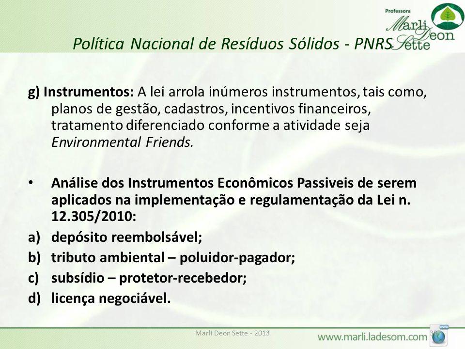 Marli Deon Sette - 201338 Política Nacional de Resíduos Sólidos - PNRS g) Instrumentos: A lei arrola inúmeros instrumentos, tais como, planos de gestão, cadastros, incentivos financeiros, tratamento diferenciado conforme a atividade seja Environmental Friends.