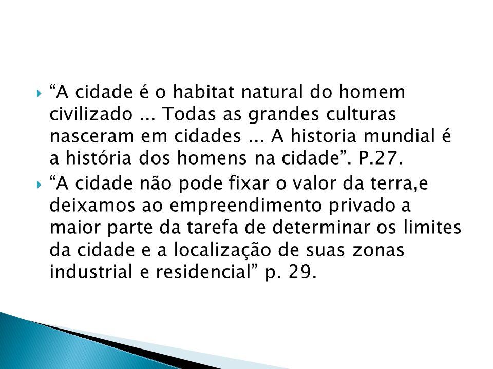 A cidade é o habitat natural do homem civilizado... Todas as grandes culturas nasceram em cidades... A historia mundial é a história dos homens na cid