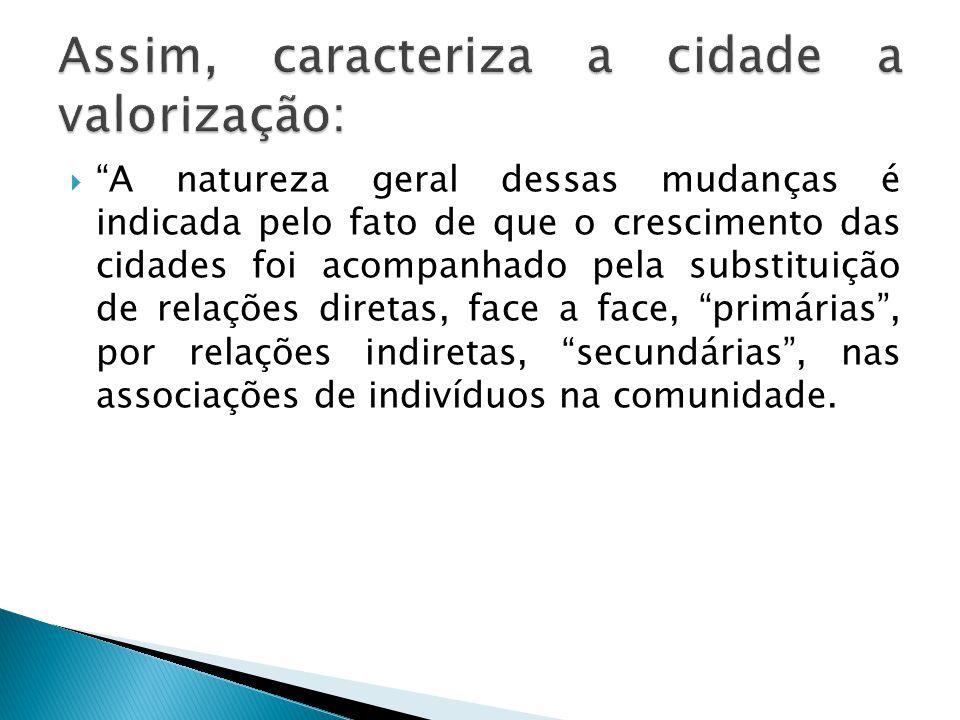 A natureza geral dessas mudanças é indicada pelo fato de que o crescimento das cidades foi acompanhado pela substituição de relações diretas, face a f