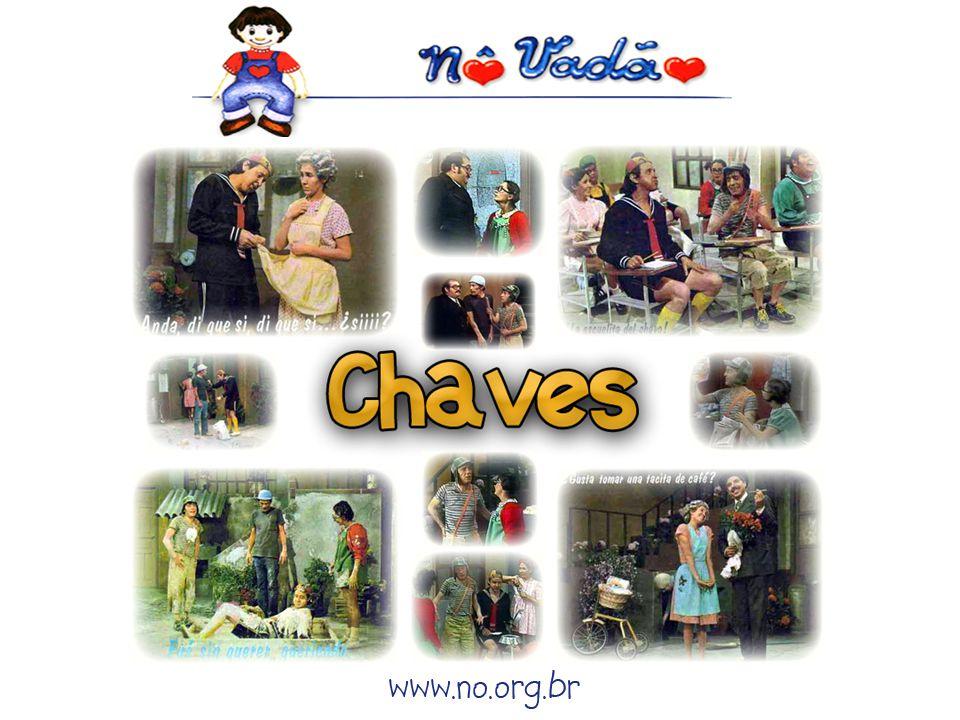 Chaves: é um garoto que não tem pai e nem mãe. Vive dos favores dos visinhos