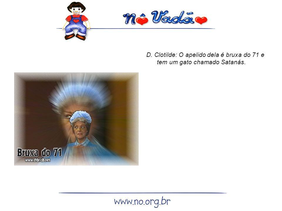 D. Clotilde: O apelido dela é bruxa do 71 e tem um gato chamado Satanás.