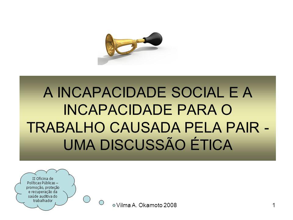 Vilma A. Okamoto 20081 A INCAPACIDADE SOCIAL E A INCAPACIDADE PARA O TRABALHO CAUSADA PELA PAIR - UMA DISCUSSÃO ÉTICA II Oficina de Políticas Públicas