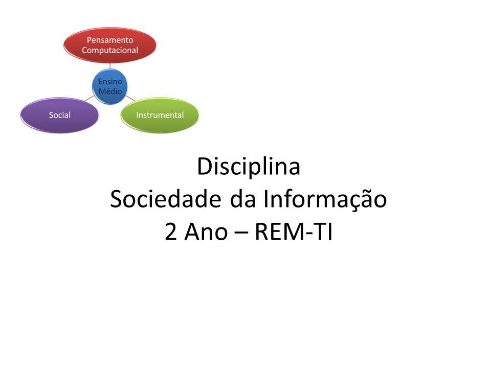 Disciplina Sociedade da Informação 2 Ano – REM-TI
