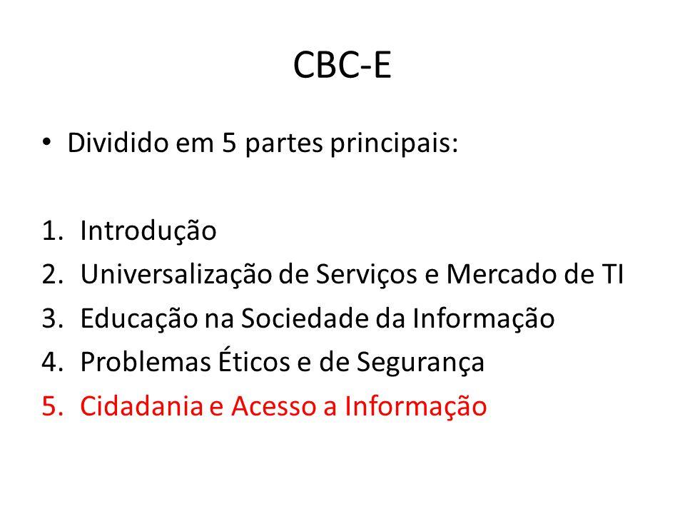 CBC-E Dividido em 5 partes principais: 1.Introdução 2.Universalização de Serviços e Mercado de TI 3.Educação na Sociedade da Informação 4.Problemas Éticos e de Segurança 5.Cidadania e Acesso a Informação