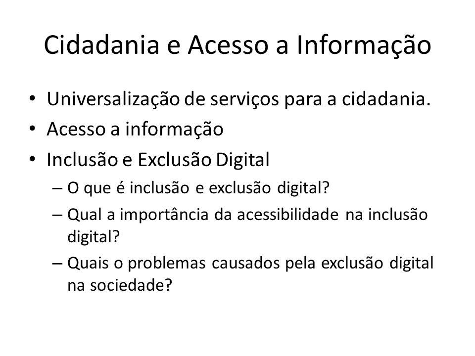 Cidadania e Acesso a Informação Universalização de serviços para a cidadania. Acesso a informação Inclusão e Exclusão Digital – O que é inclusão e exc