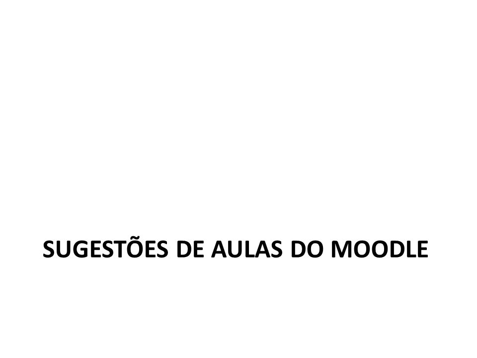 SUGESTÕES DE AULAS DO MOODLE