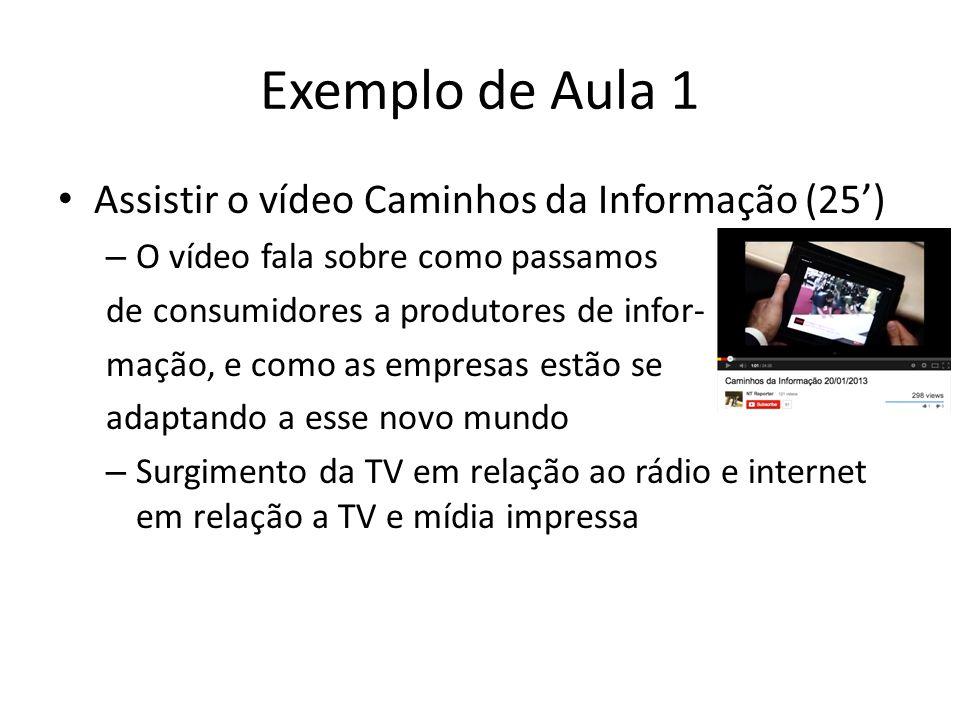 Exemplo de Aula 1 Assistir o vídeo Caminhos da Informação (25) – O vídeo fala sobre como passamos de consumidores a produtores de infor- mação, e como