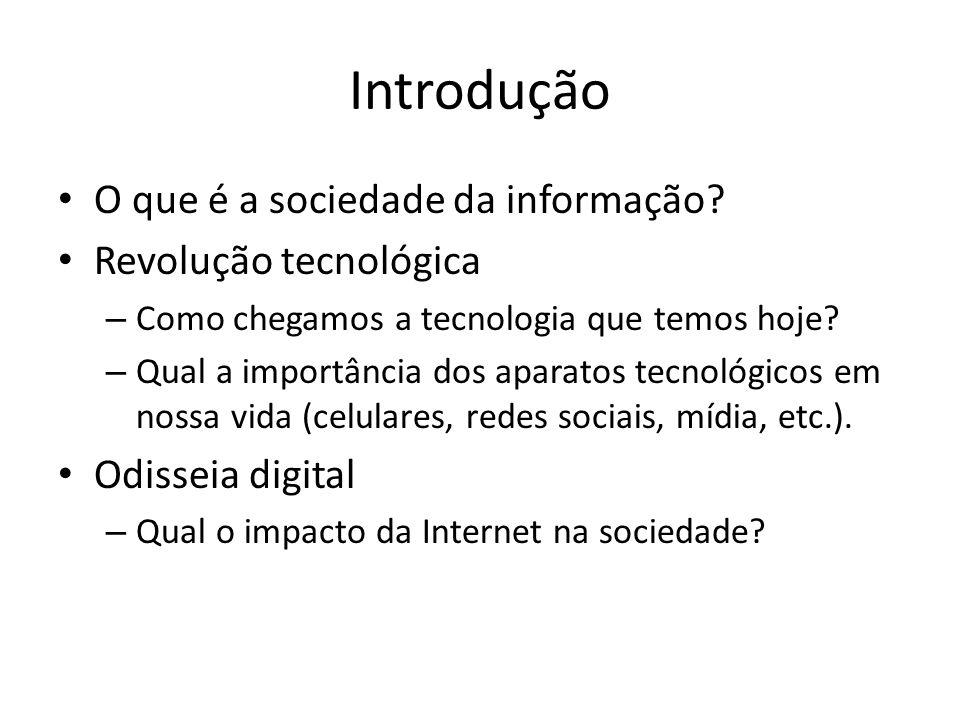 Introdução O que é a sociedade da informação? Revolução tecnológica – Como chegamos a tecnologia que temos hoje? – Qual a importância dos aparatos tec