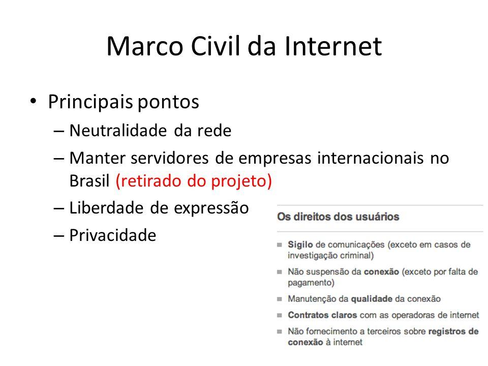Marco Civil da Internet Principais pontos – Neutralidade da rede – Manter servidores de empresas internacionais no Brasil (retirado do projeto) – Liberdade de expressão – Privacidade