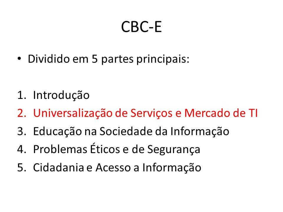 CBC-E Dividido em 5 partes principais: 1.Introdução 2.Universalização de Serviços e Mercado de TI 3.Educação na Sociedade da Informação 4.Problemas Ét