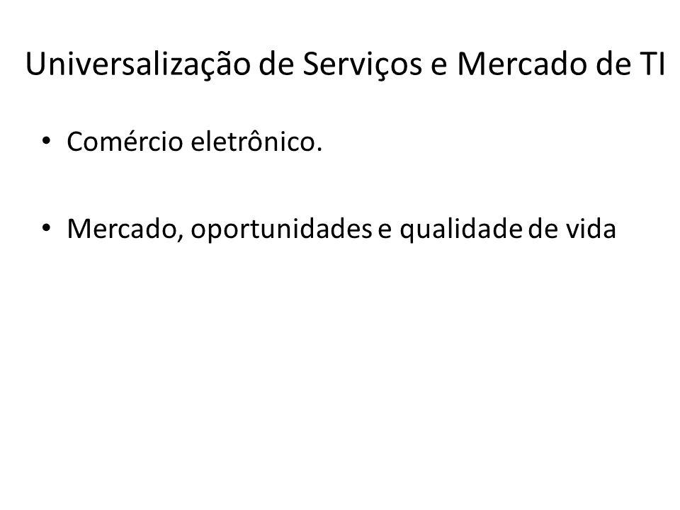 Universalização de Serviços e Mercado de TI Comércio eletrônico. Mercado, oportunidades e qualidade de vida