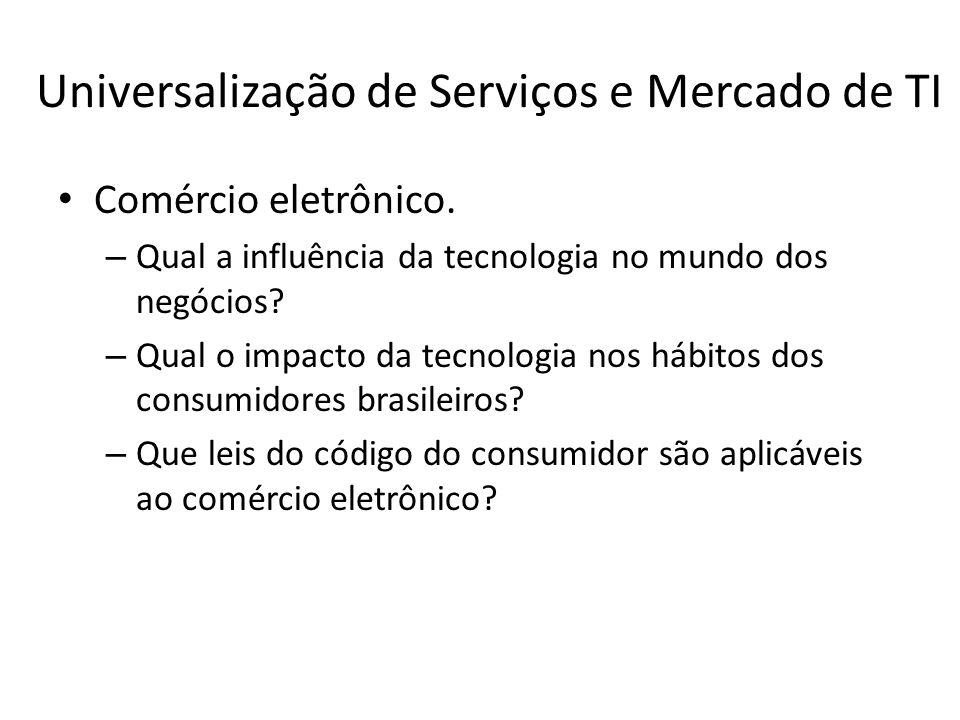 Universalização de Serviços e Mercado de TI Comércio eletrônico. – Qual a influência da tecnologia no mundo dos negócios? – Qual o impacto da tecnolog
