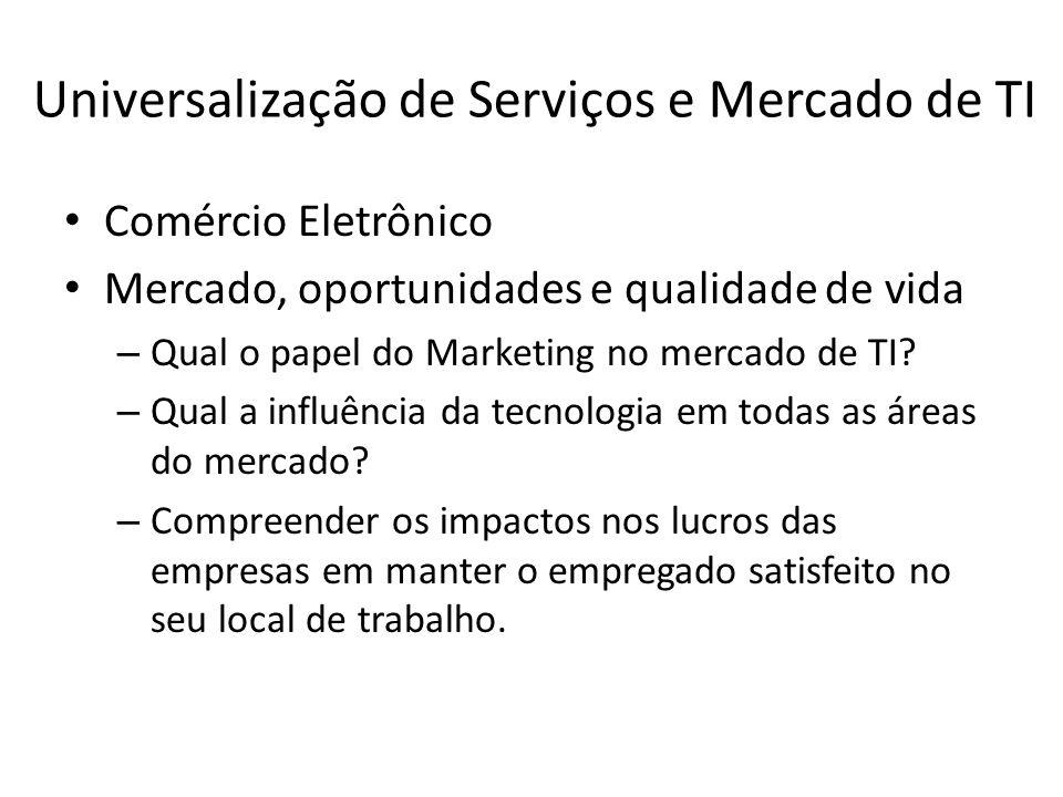 Universalização de Serviços e Mercado de TI Comércio Eletrônico Mercado, oportunidades e qualidade de vida – Qual o papel do Marketing no mercado de TI.