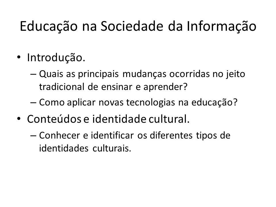 Educação na Sociedade da Informação Introdução. – Quais as principais mudanças ocorridas no jeito tradicional de ensinar e aprender? – Como aplicar no