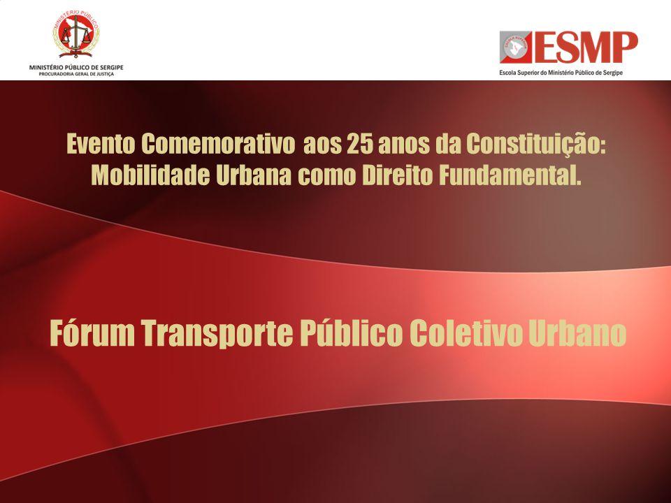 Evento Comemorativo aos 25 anos da Constituição: Mobilidade Urbana como Direito Fundamental. Fórum Transporte Público Coletivo Urbano