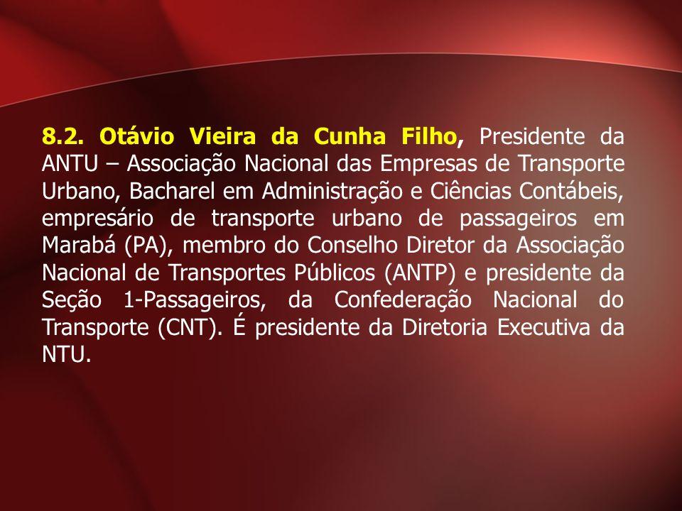 8.2. Otávio Vieira da Cunha Filho, Presidente da ANTU – Associação Nacional das Empresas de Transporte Urbano, Bacharel em Administração e Ciências Co