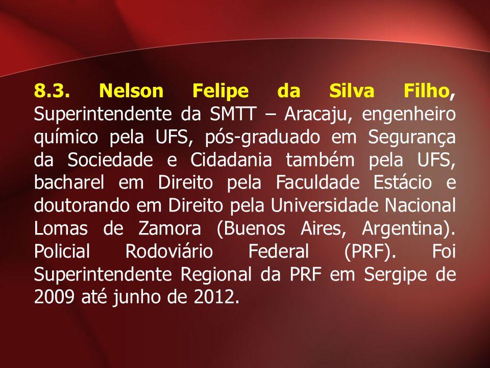 8.3. Nelson Felipe da Silva Filho, Superintendente da SMTT – Aracaju, engenheiro químico pela UFS, pós-graduado em Segurança da Sociedade e Cidadania