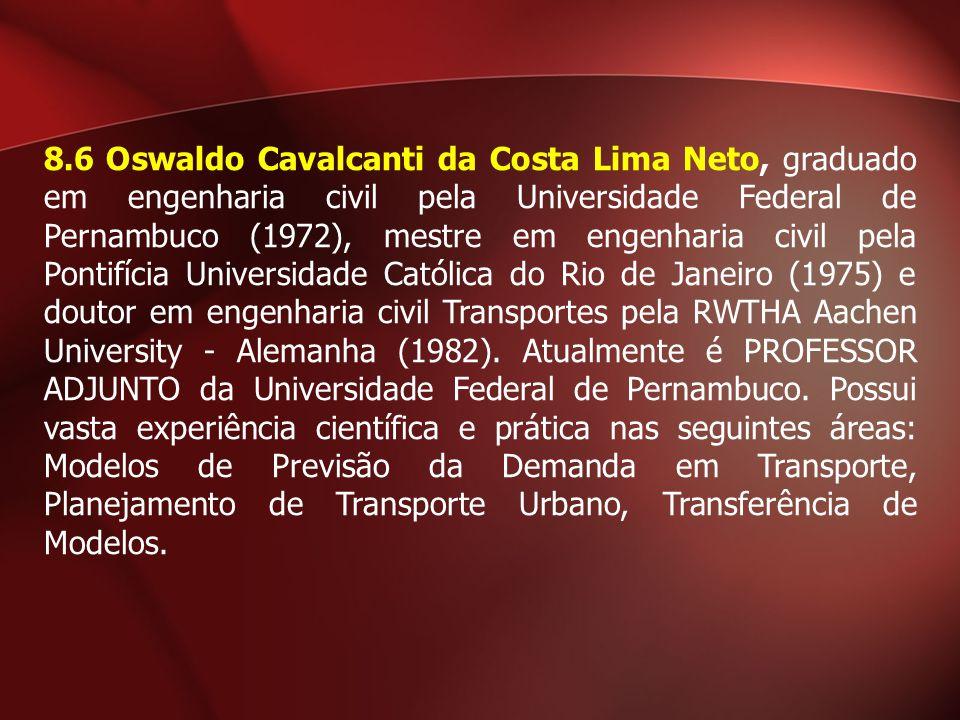 8.6 Oswaldo Cavalcanti da Costa Lima Neto, graduado em engenharia civil pela Universidade Federal de Pernambuco (1972), mestre em engenharia civil pel
