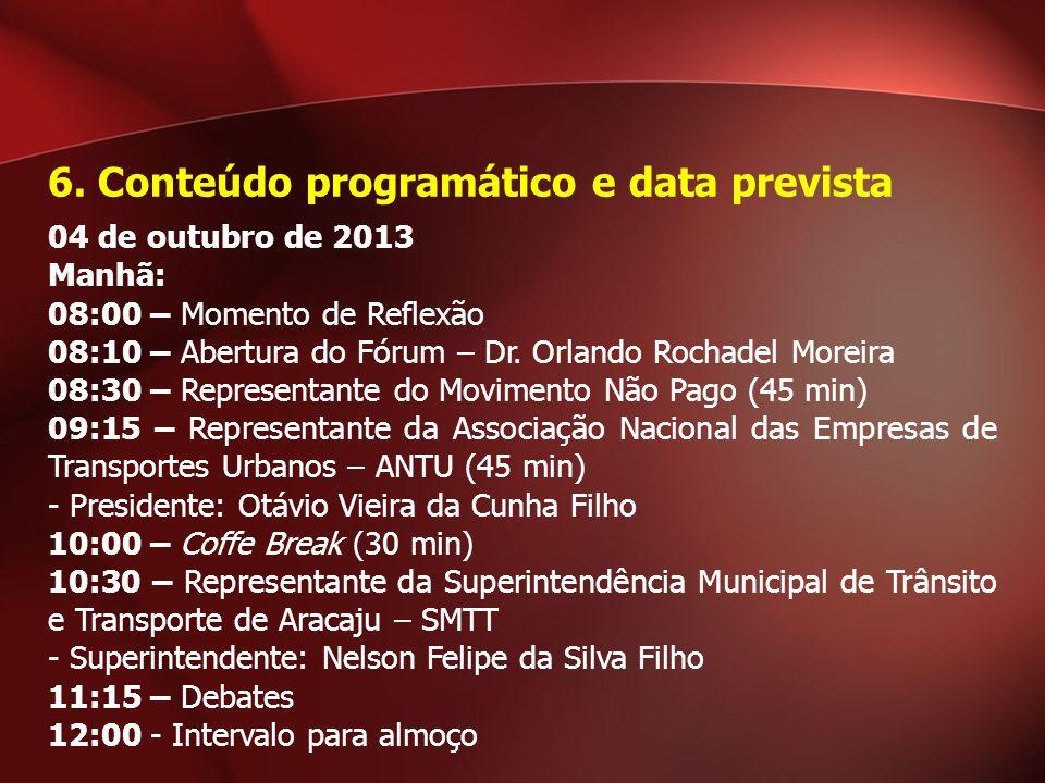 04 de outubro de 2013 Manhã: 08:00 – Momento de Reflexão 08:10 – Abertura do Fórum – Dr. Orlando Rochadel Moreira 08:30 – Representante do Movimento N