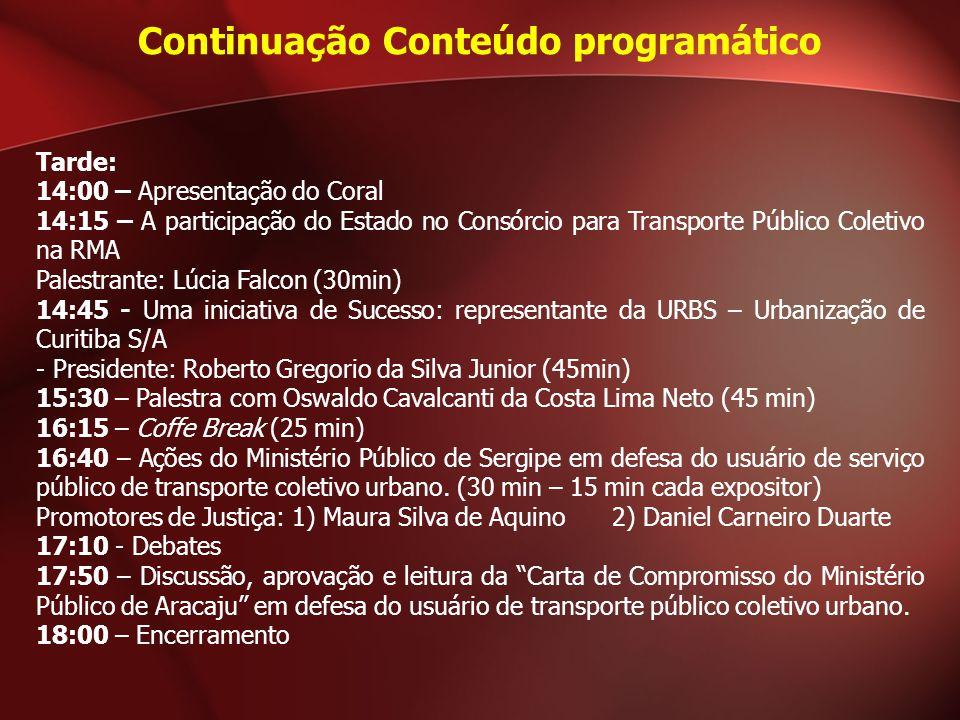 Tarde: 14:00 – Apresentação do Coral 14:15 – A participação do Estado no Consórcio para Transporte Público Coletivo na RMA Palestrante: Lúcia Falcon (