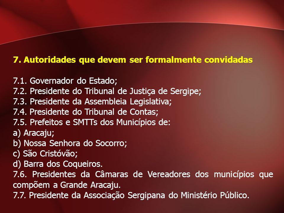7. Autoridades que devem ser formalmente convidadas 7.1. Governador do Estado; 7.2. Presidente do Tribunal de Justiça de Sergipe; 7.3. Presidente da A