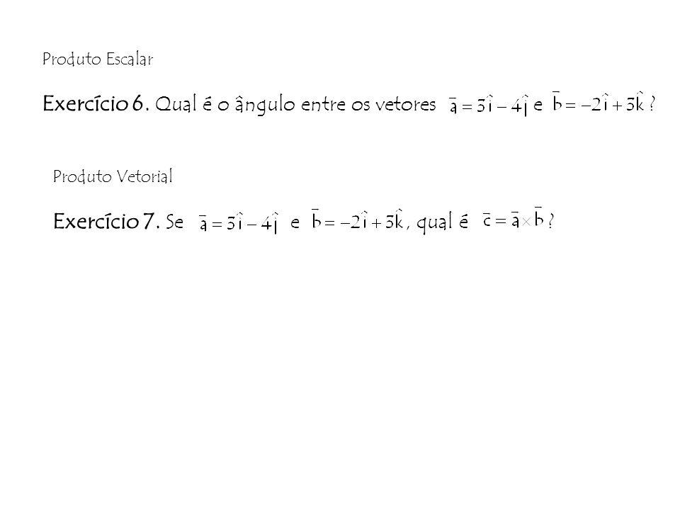 Produto Escalar Exercício 6.Qual é o ângulo entre os vetores e .