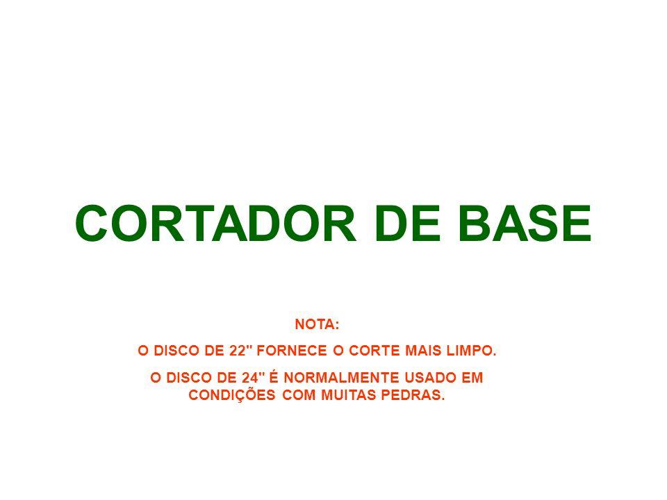 CORTADOR DE BASE NOTA: O DISCO DE 22 FORNECE O CORTE MAIS LIMPO.