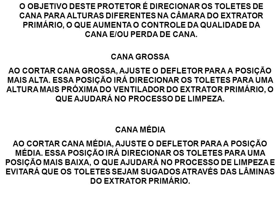 O OBJETIVO DESTE PROTETOR É DIRECIONAR OS TOLETES DE CANA PARA ALTURAS DIFERENTES NA CÂMARA DO EXTRATOR PRIMÁRIO, O QUE AUMENTA O CONTROLE DA QUALIDADE DA CANA E/OU PERDA DE CANA.