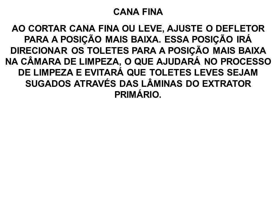 CANA FINA AO CORTAR CANA FINA OU LEVE, AJUSTE O DEFLETOR PARA A POSIÇÃO MAIS BAIXA.