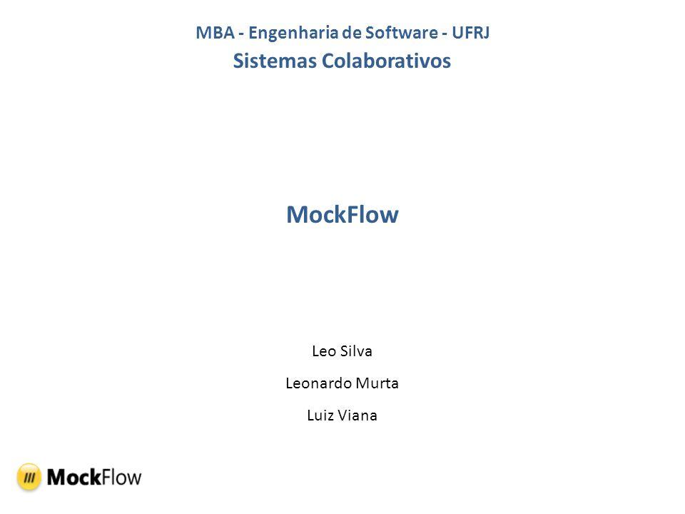 MBA - Engenharia de Software - UFRJ Sistemas Colaborativos Leo Silva Leonardo Murta Luiz Viana MockFlow
