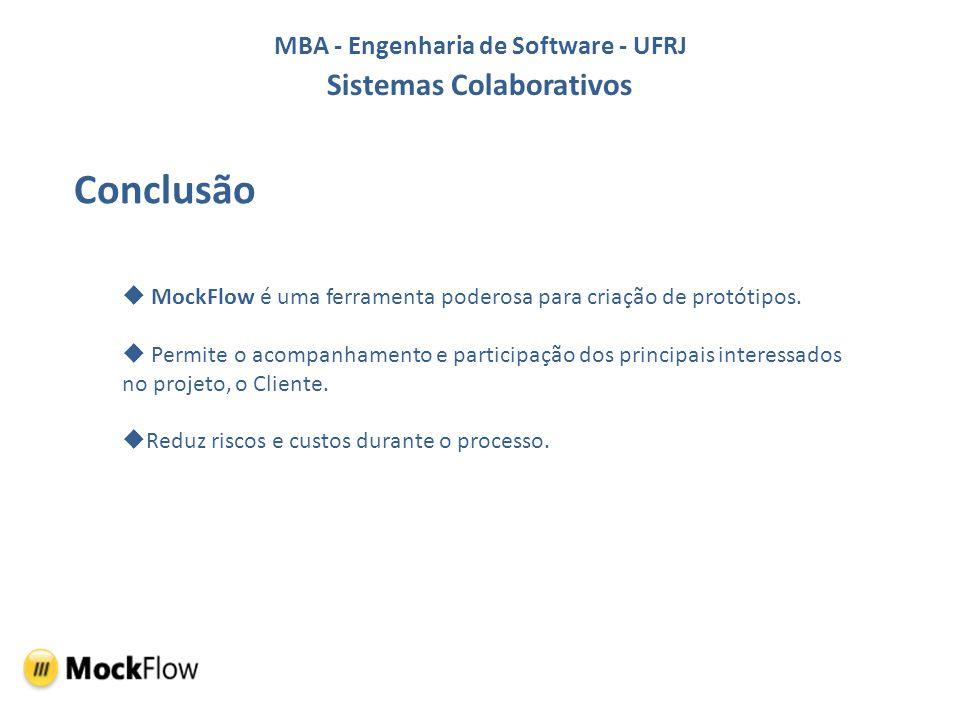 MBA - Engenharia de Software - UFRJ Sistemas Colaborativos Conclusão MockFlow é uma ferramenta poderosa para criação de protótipos. Permite o acompanh