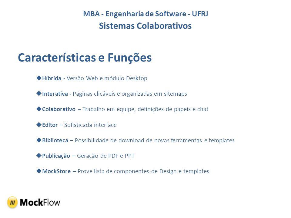 MBA - Engenharia de Software - UFRJ Sistemas Colaborativos Características e Funções Híbrida - Versão Web e módulo Desktop Interativa - Páginas clicáv