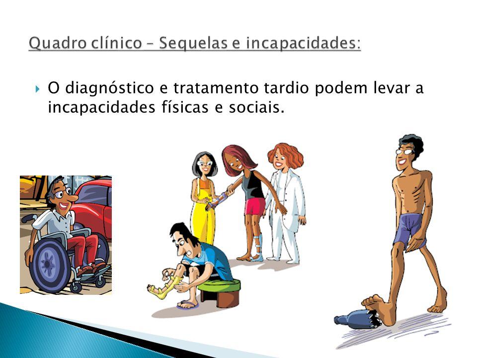 O diagnóstico e tratamento tardio podem levar a incapacidades físicas e sociais.
