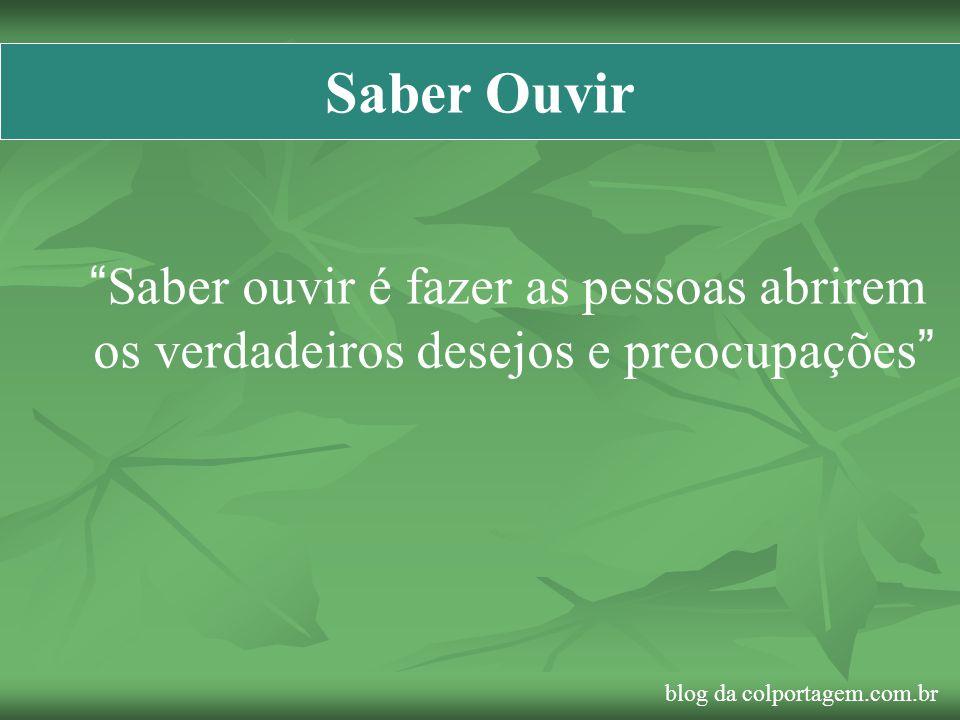 Saber Ouvir Saber ouvir é fazer as pessoas abrirem os verdadeiros desejos e preocupações blog da colportagem.com.br