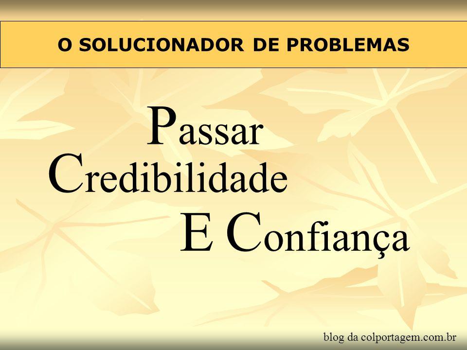 O SOLUCIONADOR DE PROBLEMAS P assar C redibilidade E C onfiança blog da colportagem.com.br