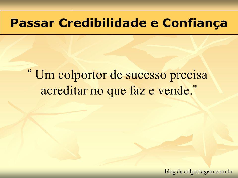 Passar Credibilidade e Confiança Um colportor de sucesso precisa acreditar no que faz e vende. blog da colportagem.com.br