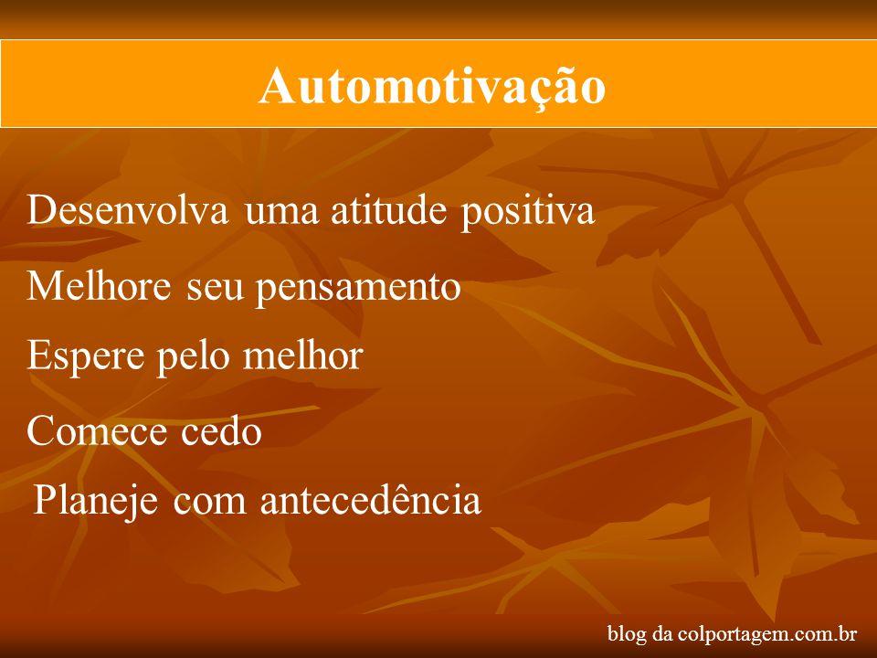 Automotivação Desenvolva uma atitude positiva Melhore seu pensamento Espere pelo melhor Comece cedo Planeje com antecedência blog da colportagem.com.b