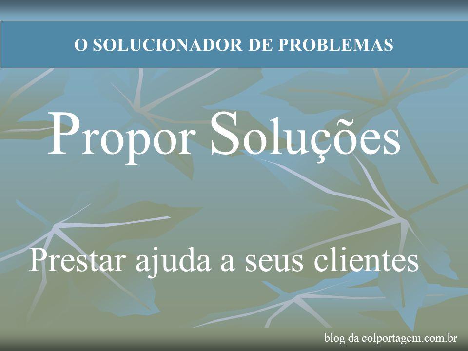 O SOLUCIONADOR DE PROBLEMAS P ropor S oluções Prestar ajuda a seus clientes blog da colportagem.com.br
