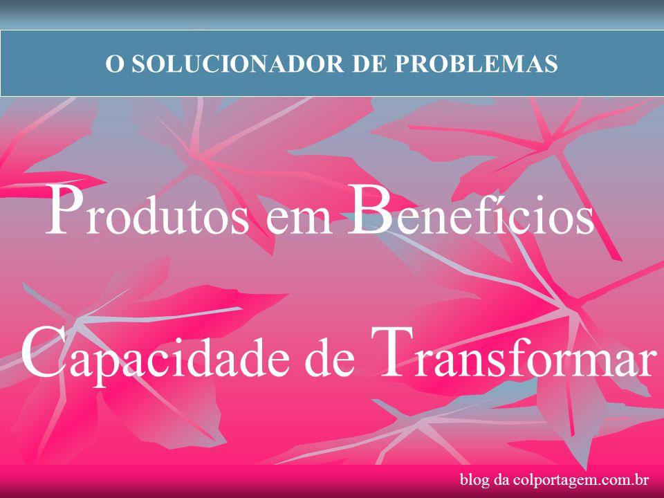 O SOLUCIONADOR DE PROBLEMAS C apacidade de T ransformar P rodutos em B enefícios blog da colportagem.com.br