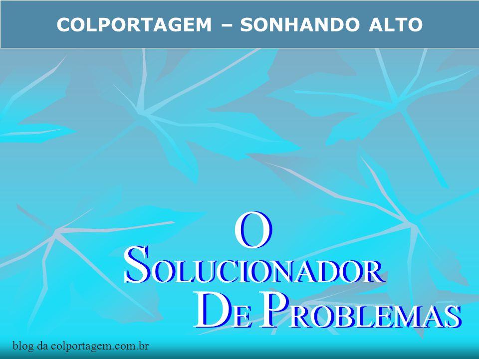 COLPORTAGEM – SONHANDO ALTO O S OLUCIONADOR D E P ROBLEMAS S OLUCIONADOR O blog da colportagem.com.br