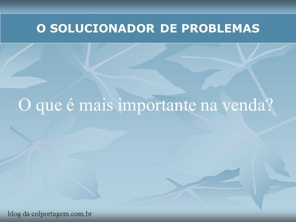 O SOLUCIONADOR DE PROBLEMAS O que é mais importante na venda? blog da colportagem.com.br