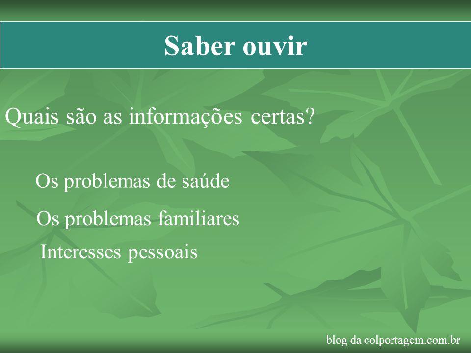 Saber ouvir Quais são as informações certas? Os problemas de saúde Os problemas familiares Interesses pessoais blog da colportagem.com.br